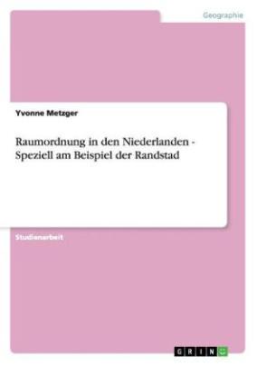 Raumordnung in den Niederlanden - Speziell am Beispiel der Randstad