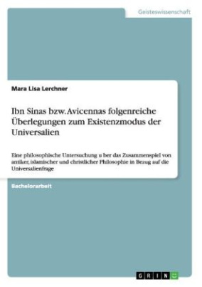 Ibn Sinas bzw. Avicennas folgenreiche Überlegungen zum Existenzmodus der Universalien