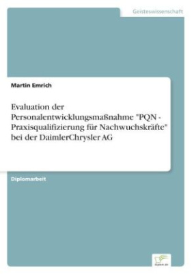 """Evaluation der Personalentwicklungsmaßnahme """"PQN - Praxisqualifizierung für Nachwuchskräfte"""" bei der DaimlerChrysler AG"""