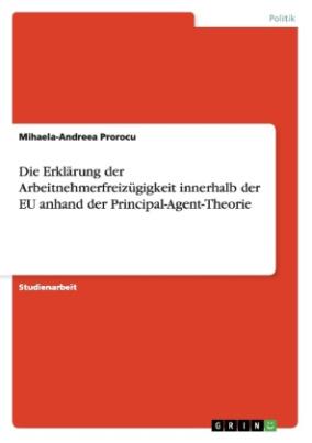 Die Erklärung der Arbeitnehmerfreizügigkeit innerhalb der EU anhand der Principal-Agent-Theorie