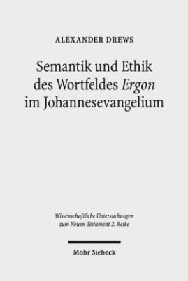 Semantik und Ethik des Wortfeldes Ergon im Johannesevangelium