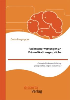 Patientenerwartungen an Prämedikationsgespräche: Kann die Narkoseaufklärung präoperative Ängste reduzieren?
