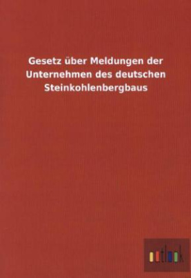 Gesetz über Meldungen der Unternehmen des deutschen Steinkohlenbergbaus