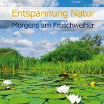 Entspannung Natur - Morgens am Froschweiher