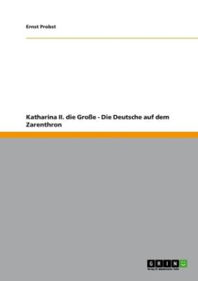 Katharina II. die Große - Die Deutsche auf dem Zarenthron