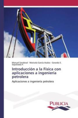 Introducción a la Física con aplicaciones a ingeniería petrolera