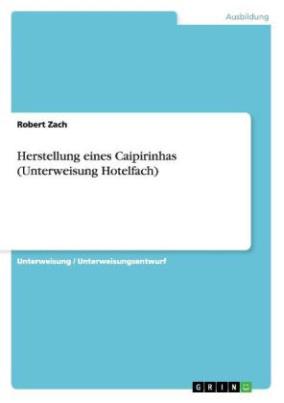 Herstellung eines Caipirinhas (Unterweisung Hotelfach)