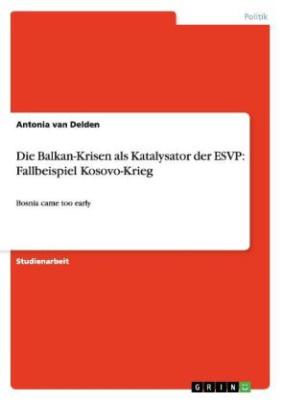 Die Balkan-Krisen als Katalysator der ESVP: Fallbeispiel Kosovo-Krieg
