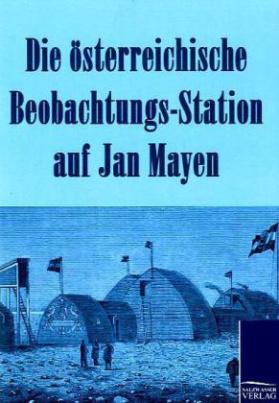 Die österreichische Beobachtungs-Station auf Jan Mayen 1882-1883