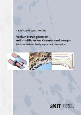 Verbundstrangpressen mit modifizierten Kammerwerkzeugen : Werkstofftechnik, Fertigungstechnik, Simulation