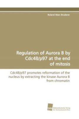 Regulation of Aurora B by Cdc48/p97 at the end of mitosis