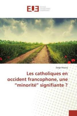 """Les catholiques en occident francophone, une """"minorité"""" signifiante ?"""