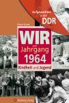 Wir vom Jahrgang 1964 - Aufgewachsen in der DDR