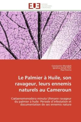 Le Palmier à Huile, son ravageur, leurs ennemis naturels au Cameroun