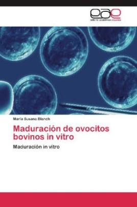 Maduración de ovocitos bovinos in vitro