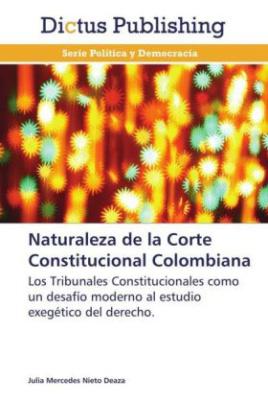 Naturaleza de la Corte Constitucional Colombiana