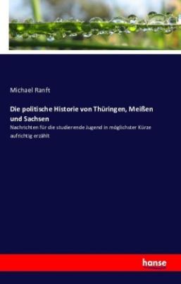 Die politische Historie von Thüringen, Meißen und Sachsen