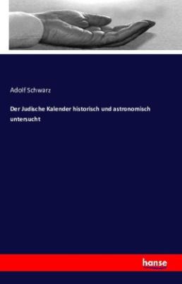Der Judische Kalender historisch und astronomisch untersucht