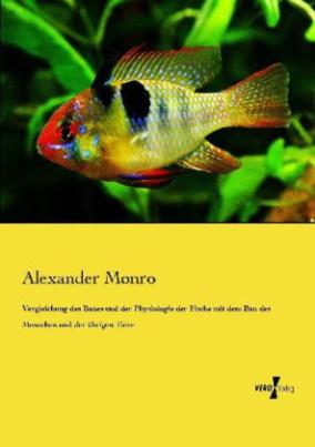 Vergleichung des Baues und der Physiologie der Fische mit dem Bau des Menschen und der übrigen Tiere