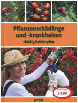 Pflanzenschädlinge und -krankheiten richtig bekämpfen