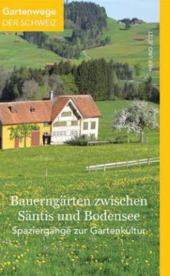Bauerngärten zwischen Säntis und Bodensee
