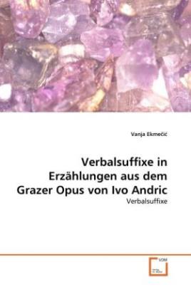 Verbalsuffixe in Erzählungen aus dem Grazer Opus von Ivo Andric