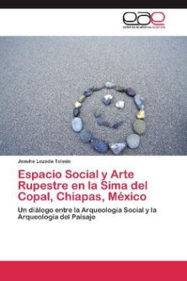 Espacio Social y Arte Rupestre en la Sima del Copal, Chiapas, México