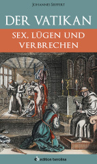 Der Vatikan. Sex Lügen und Verbrechen